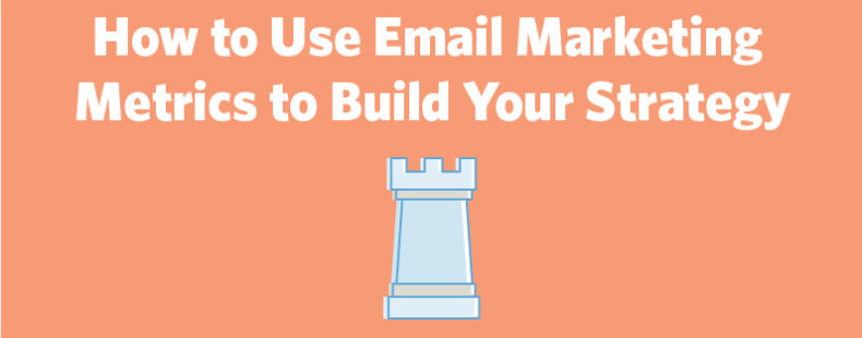 How to Use Email Marketing Metrics to Build Your Strategy