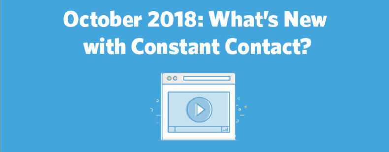 October 2018: What's New with Constant Contact?