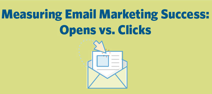 Measuring Email Marketing Metrics: Opens vs. Clicks