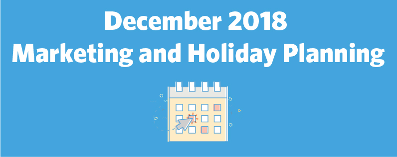 December 2018 Marketing and Holiday Planning