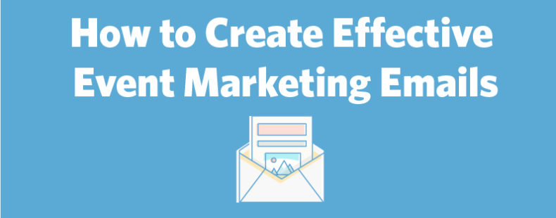 How to Create Effective Event Marketing Emails