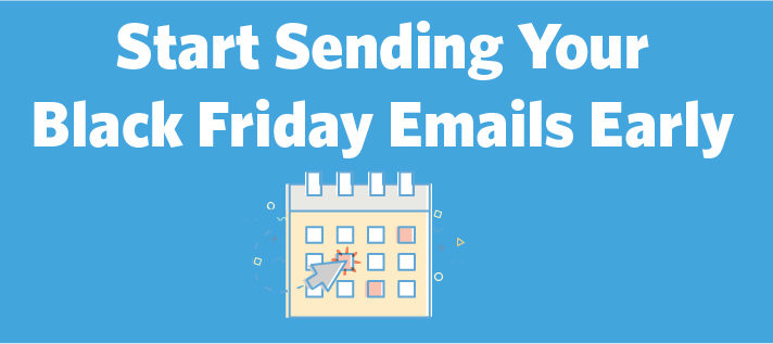 Why You Should Start Sending Your Black Friday Emails Now