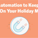 Use Email Automation to Keep Customers Hooked On Your Holiday Marketing