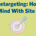 What is Retargeting-How to Stay Top of Mind With Site Visitors