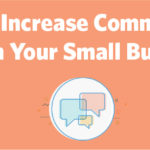 6 Ways to Increase Communication Within Your Small Business