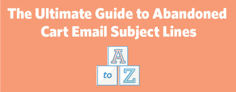 The Ultimate Guide to Abandoned Cart Email Subject Lines