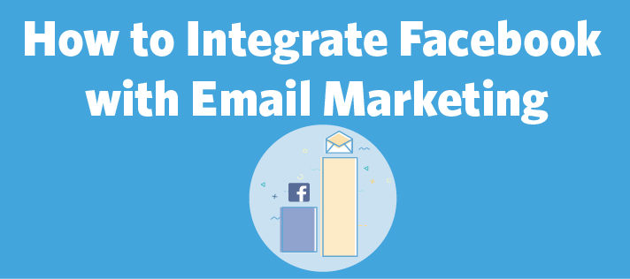 How to Integrate Facebook with Email Marketing