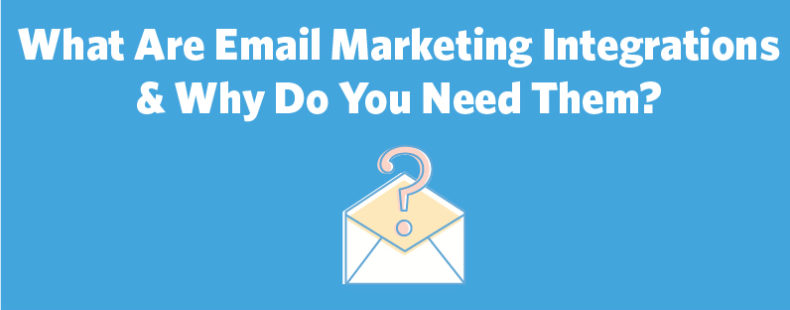 What Are Email Marketing Integrations & Why Do You Need Them?