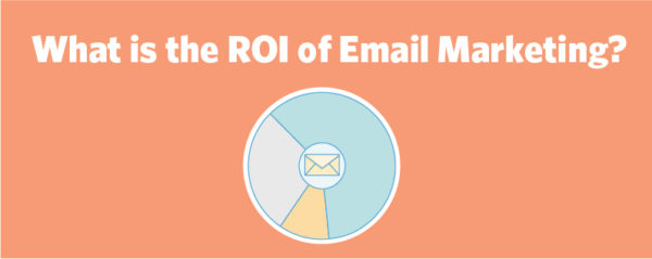What is the ROI of Email Marketing