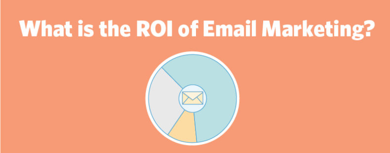 What is the ROI of Email Marketing?