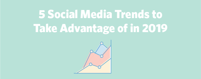 5 Social Media Trends to Take Advantage of in 2019
