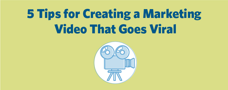 5 Tips for Creating a Marketing Video That Goes Viral
