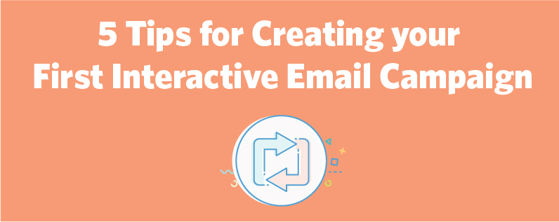 5 Tips for Creating your First Interactive Email Campaign