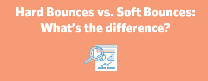 Hard Bounces vs. Soft Bounces – What's the difference?