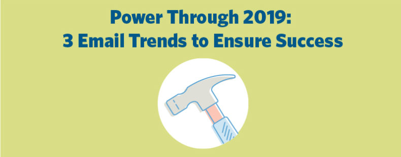 Power Through 2019: 3 Email Trends to Ensure Success