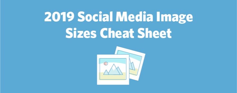 2019 Social Media Image Sizes Cheat Sheet