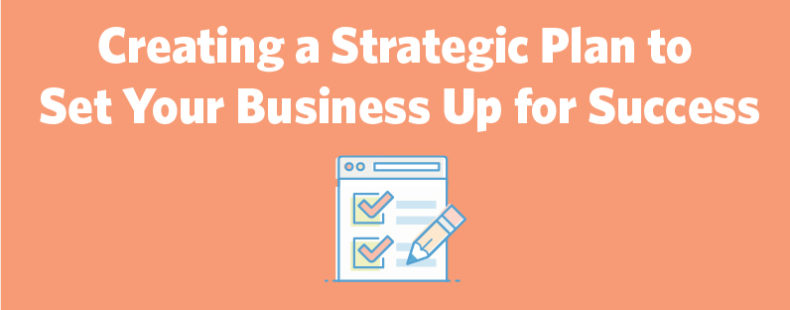 Creating a Strategic Plan to Set Your Business Up for Success