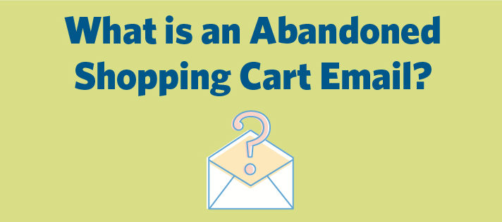 What is an Abandoned Shopping Cart Email?