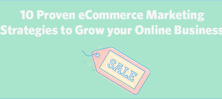10 Proven eCommerce Marketing Strategies to Grow your Online Business