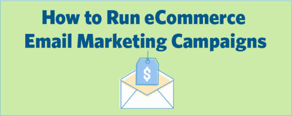 How to Run eCommerce Email Marketing Campaigns