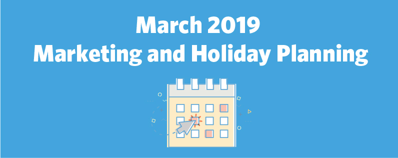 March 2019 Marketing and Holiday Planning