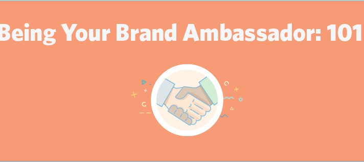 Being Your Brand Ambassador: 101