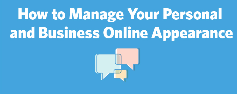 How to Manage Your Personal and Business Online Appearance