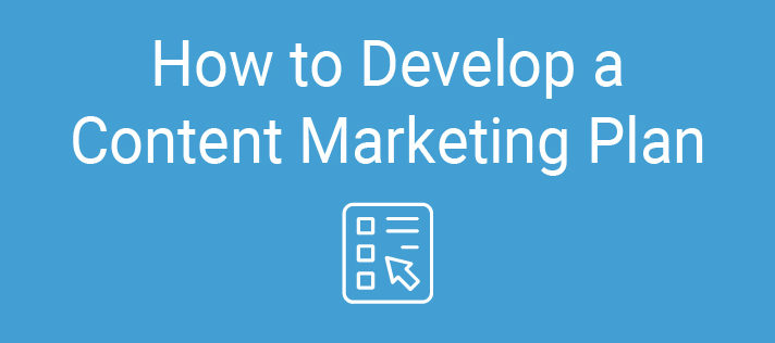 How to Develop a Content Marketing Plan