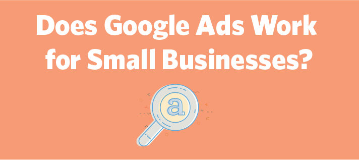Does Google Ads Work for Small Businesses?