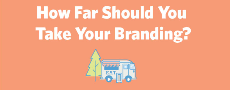 How Far Should You Take Your Branding?