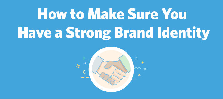 How to Make Sure You Have a Strong Brand Identity