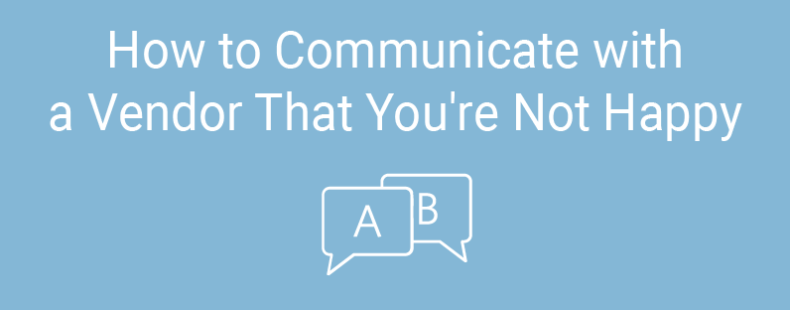 How to Communicate with a Vendor That You're Not Happy