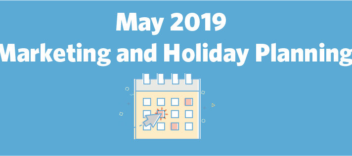 May 2019 Marketing and Holiday Planning