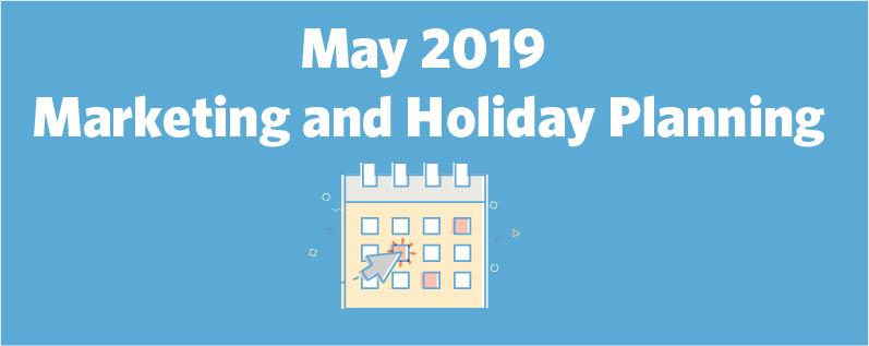 May 2019 Marketing and Holiday Planning