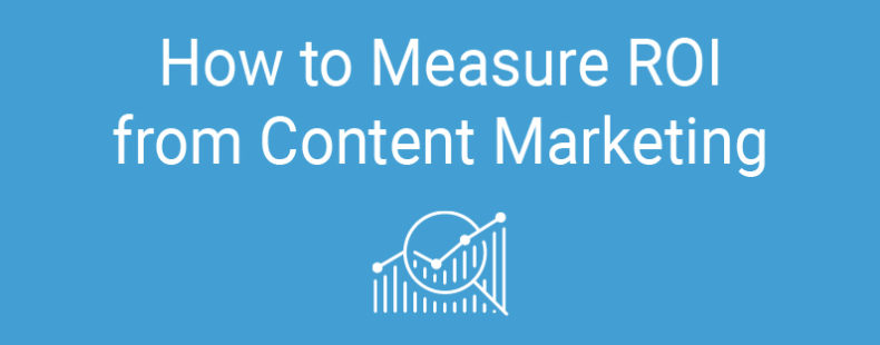 How to Measure ROI From Content Marketing