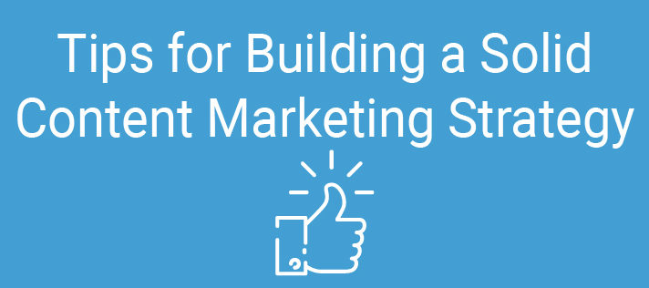 Tips for Building a Solid Content Marketing Strategy