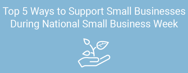 Top 5 Ways to Support Small Businesses During National Small Business Week