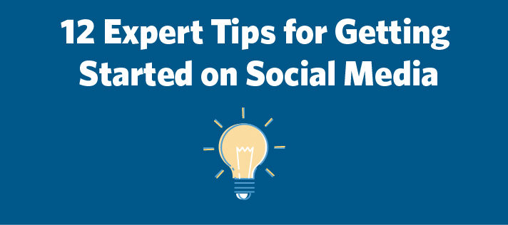 12 Expert Tips for Getting Started on Social Media