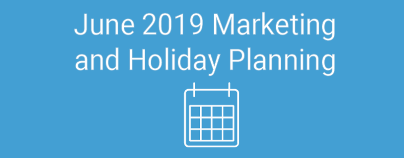 [Infographic] June 2019 Marketing and Holiday Planning