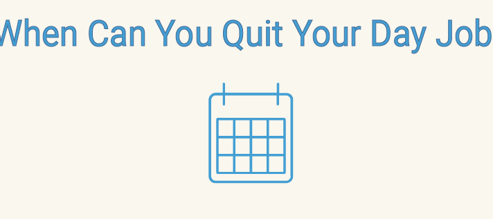 When Can You Quit Your Day Job?