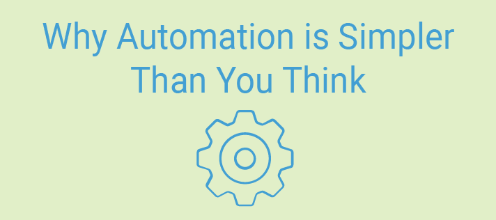 Why Automation is Simpler Than You Think