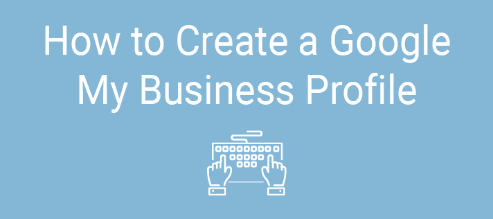How to Create a Google My Business Profile