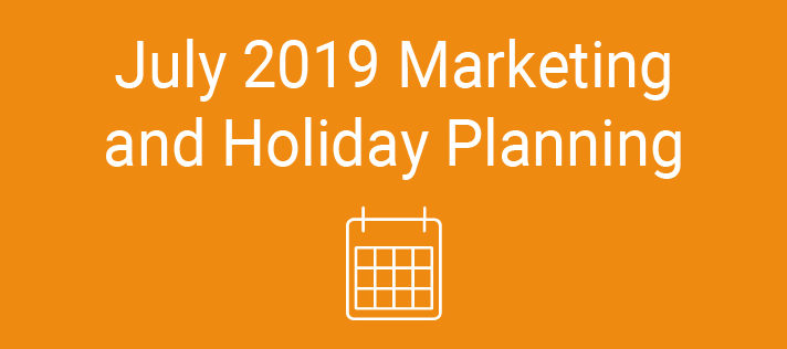 July 2019 Marketing and Holiday Planning