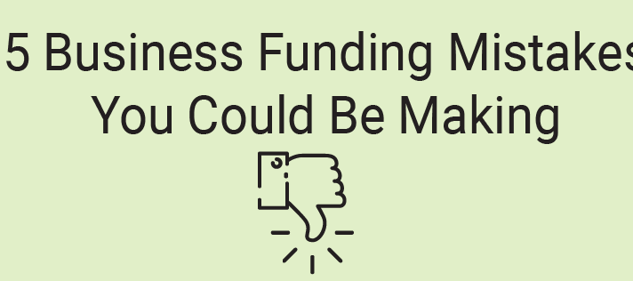 5 Business Funding Mistakes You Could Be Making