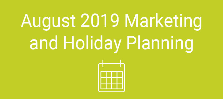 August 2019 Marketing and Holiday Planning