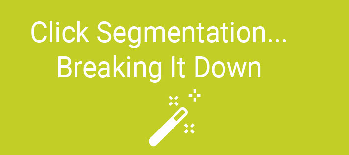 Click Segmentation…Breaking It Down
