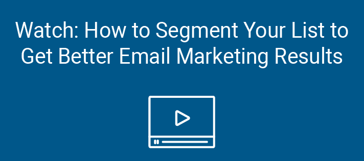 Watch: How to Segment Your List to Get Better Email Marketing Results