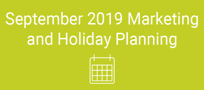 September 2019 Marketing and Holiday Planning