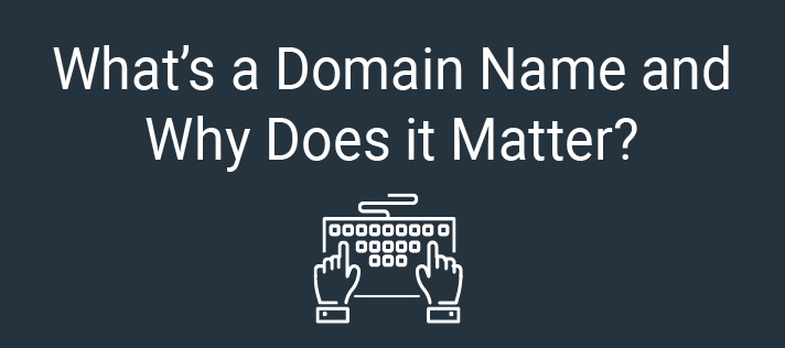 What's a Domain Name and Why Does it Matter?