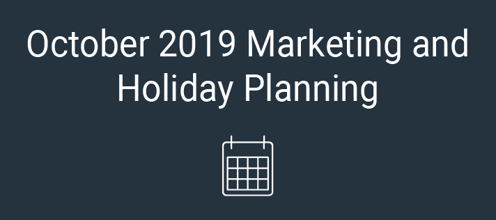October 2019 Marketing and Holiday Planning